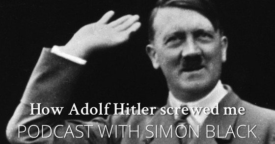 How Hitler Screwed Me